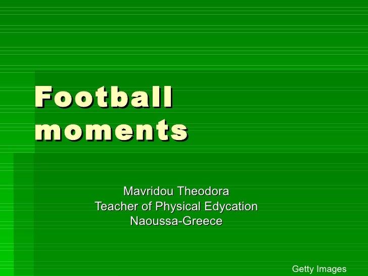 Footballmoments       Mavridou Theodora   Teacher of Physical Edycation        Naoussa-Greece                             ...