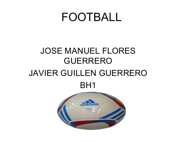 FOOTBALL  JOSE MANUEL FLORES        GUERREROJAVIER GUILLEN GUERRERO           BH1