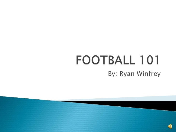 FOOTBALL 101<br />By: Ryan Winfrey <br />