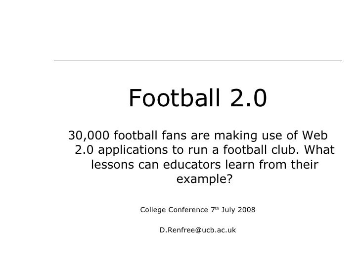 <ul><li>Football 2.0 </li></ul><ul><li>30,000 football fans are making use of Web 2.0 applications to run a football club....