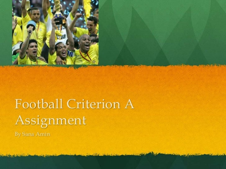 Football Criterion A Assignment<br />By Sana Amin<br />
