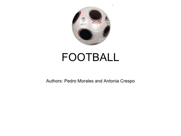 FOOTBALL Authors: Pedro Morales and Antonia Crespo