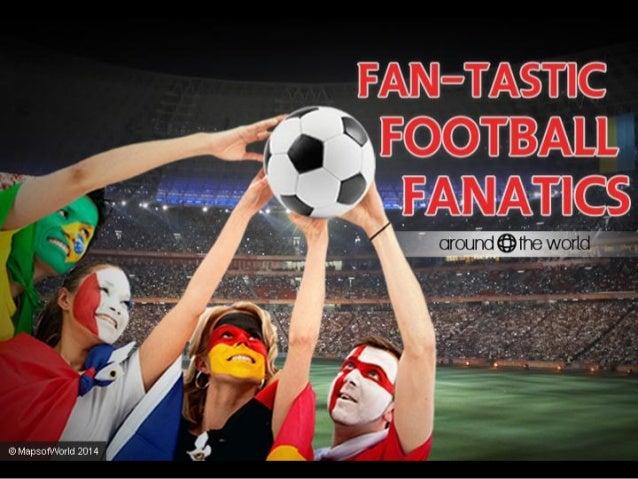 Football fanatics around the world