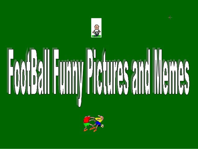 Funny email powerpoint presentation free. Football and soccer funny pictures and memes