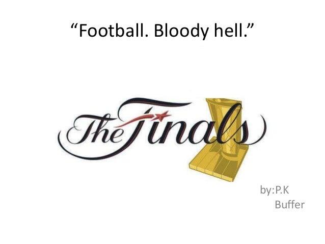 """Football. Bloody hell."" by:P.K Buffer"