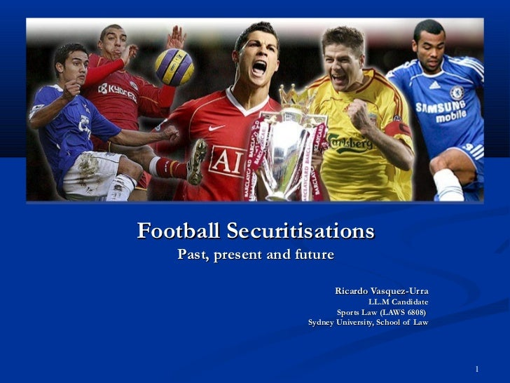 Football Securitisations    Past, present and future                               Ricardo Vasquez-Urra                   ...