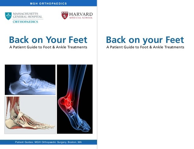 M G H O R T H O PA E D I C S Patient Guides: MGH Orthopaedic Surgery, Boston, MA Back on Your Feet A Patient Guide to Foot...
