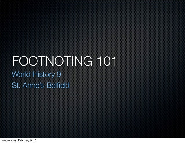 FOOTNOTING 101       World History 9       St. Anne's-BelfieldWednesday, February 6, 13