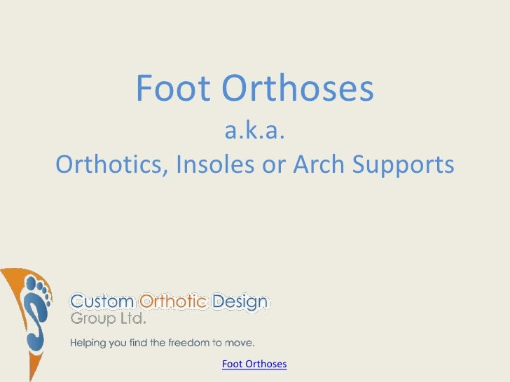 Foot Orthosesa.k.a.Orthotics, Insoles or Arch Supports<br />Foot Orthoses<br />