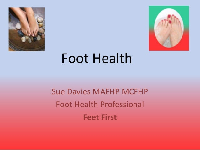 Foot HealthSue Davies MAFHP MCFHPFoot Health ProfessionalFeet First
