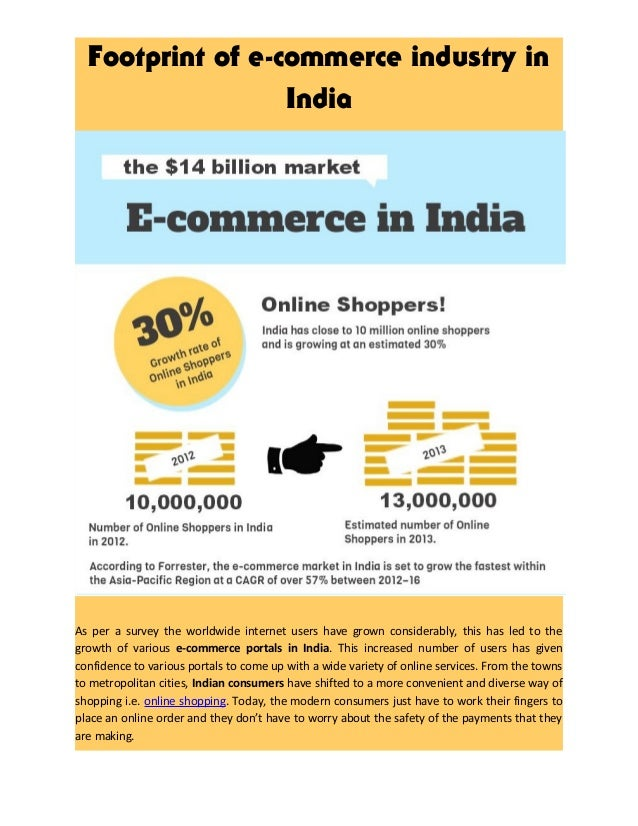 Footprint of e-commerce industry in India As per a survey the worldwide internet users have grown considerably, this has l...