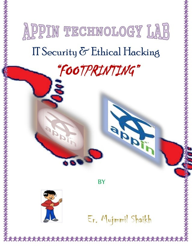 "IT Security & Ethical Hacking     ""FOOTPRINTING""              BY            Er. Mujmmil Shaikh"