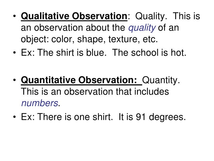 • Qualitative Observation: Quality. This is   an observation about the quality of an   object: color, shape, texture, etc....