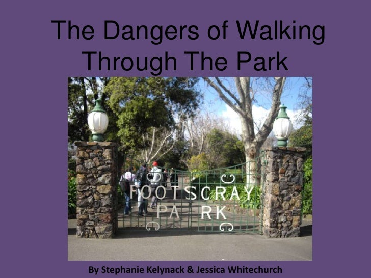 The Dangers of Walking Through The Park<br />By Stephanie Kelynack & Jessica Whitechurch<br />
