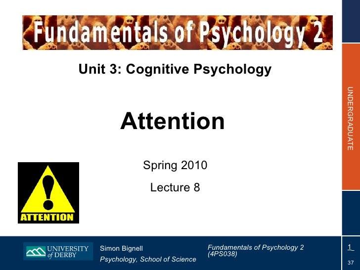 Unit 3: Cognitive Psychology Attention   Spring 2010 Lecture 8