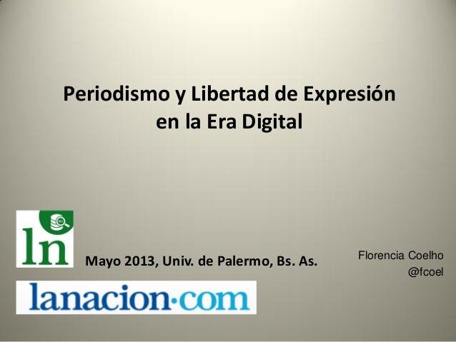 Periodismo y Libertad de Expresiónen la Era DigitalFlorencia Coelho@fcoelMayo 2013, Univ. de Palermo, Bs. As.
