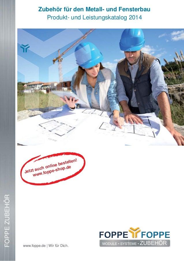 Zubehör für den Metall- und Fensterbau Produkt- und Leistungskatalog 2014 FOPPEZUBEHÖR www.foppe.de | Wir für Dich. Jetzt ...