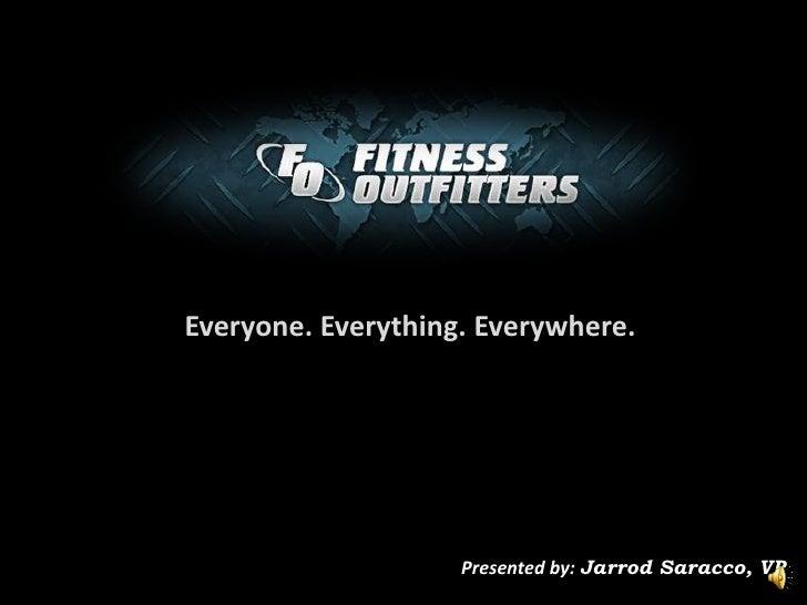 Everyone. Everything. Everywhere.<br />Presented by: Jarrod Saracco, VP <br />