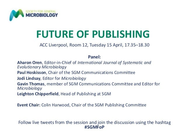 FUTURE OF PUBLISHING ACC Liverpool, Room 12, Tuesday 15 April, 17.35–18.30 Panel: Aharon Oren, Editor-in-Chief of Internat...