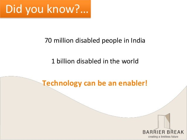 70 million disabled people in India 1 billion disabled in the world Technology can be an enabler! Did you know?…
