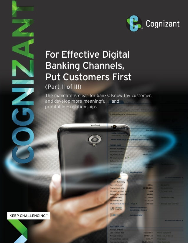 For Effective Digital  Banking Channels,  Put Customers First  (Part II of III)  The mandate is clear for banks: Know thy ...