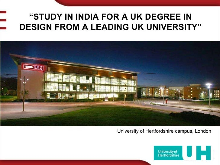 """""""STUDY IN INDIA FOR A UK DEGREE IN DESIGN FROM A LEADING UK UNIVERSITY""""<br />University of Hertfordshire campus, London <b..."""