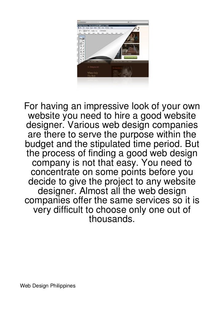 For having an impressive look of your own  website you need to hire a good website designer. Various web design companies ...