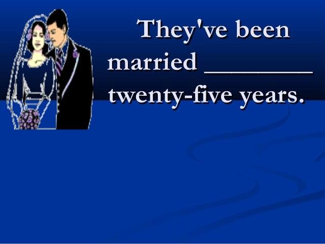 Theyve beenTheyve beenmarried ________married ________twenty-five years.twenty-five years.