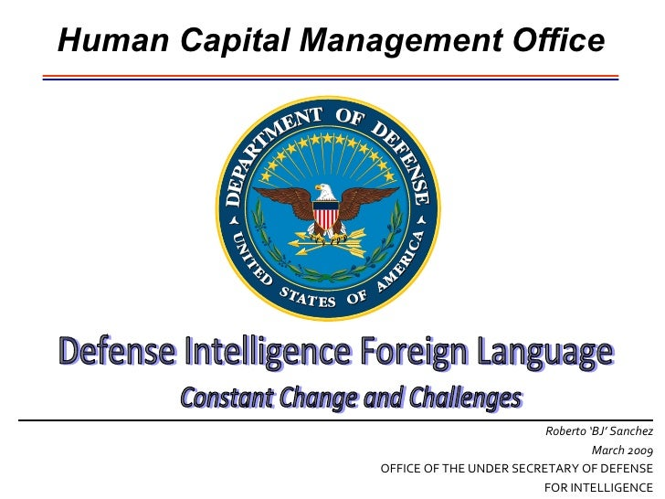 Human Capital Management Office Roberto 'BJ' Sanchez March 2009 OFFICE OF THE UNDER SECRETARY OF DEFENSE FOR INTELLIGENCE ...