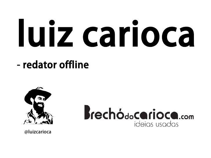 luiz carioca - redator offline      @luizcarioca