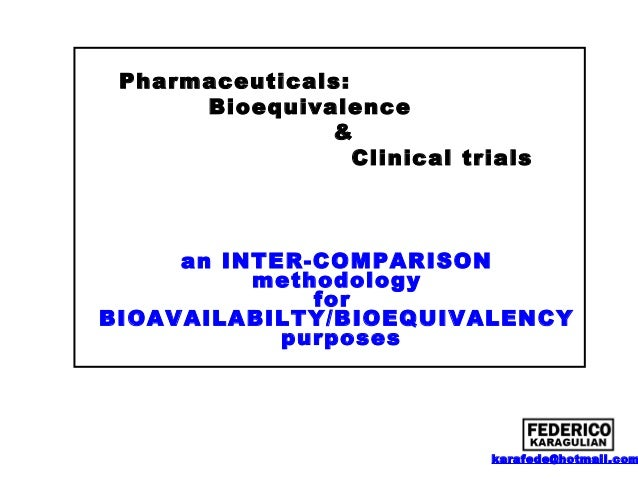 Pharmaceuticals: Bioequivalence & Clinical trials  an INTER-COMPARISON methodology for BIOAVAILABILTY/BIOEQUIVALENCY purpo...