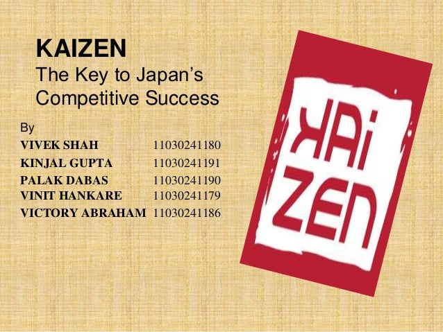 KAIZEN The Key to Japan's Competitive SuccessByVIVEK SHAH        11030241180KINJAL GUPTA      11030241191PALAK DABAS      ...