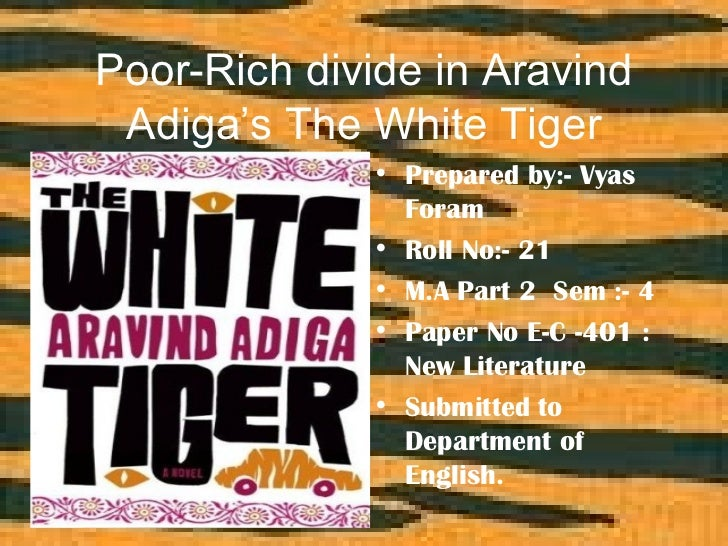 Poor-Rich divide in Aravind Adiga's The White Tiger              • Prepared by:- Vyas                Foram              • ...