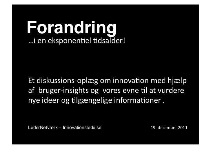 Forandring!…i en eksponen*el *dsalder!  Et diskussions-‐oplæg om innova*on med hjælp af  bruger...
