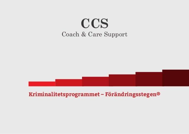CCS  Coach & Care Support  Kriminalitetsprogrammet – Förändringsstegen®  1