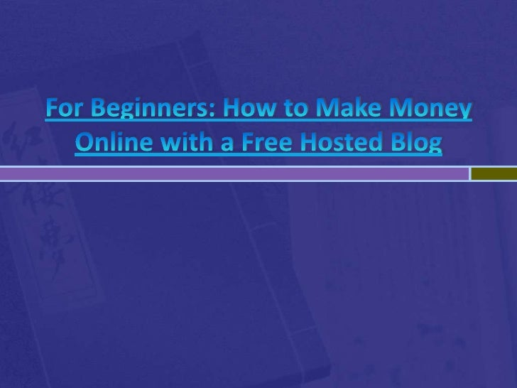 For Beginners: How to Make Money Online with a Free Hosted Blog