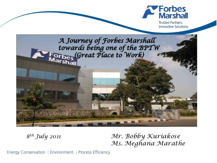 A Journey of Forbes Marshall           towards being one of the BPTW               (Great Place to Work)8th July 2011     ...