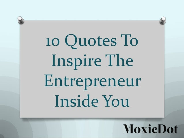 10 Quotes To Inspire The Entrepreneur Inside You