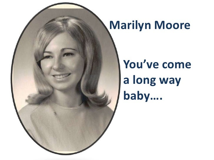 Marilyn Moore<br />You've come a long way baby….<br />
