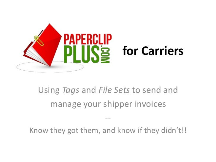 for Carriers  Using Tags and File Sets to send and     manage your shipper invoices                   --Know they got them...