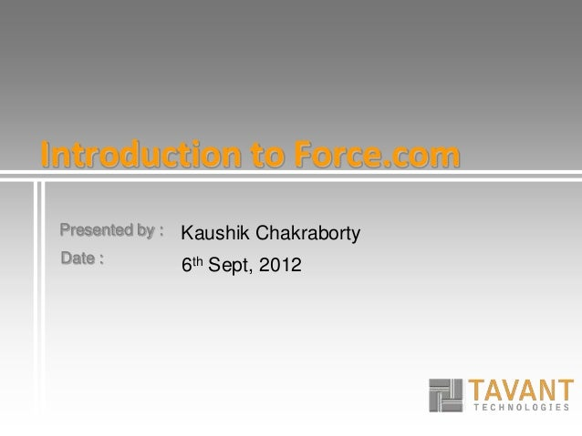 Presented by : Date : Introduction to Force.com Kaushik Chakraborty 6th Sept, 2012