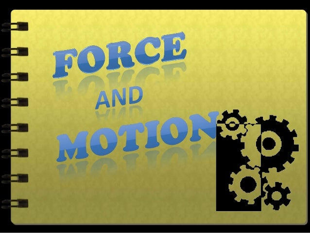 FORCE -is a push or pull upon an object - any influence that causes an object to undergo a certain change, either concerni...