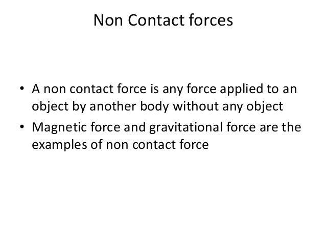 Non Contact Forces • a Non