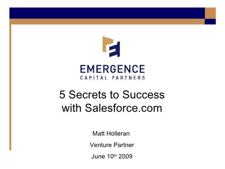 5 Secrets to Success with Salesforce.com Matt Holleran  Venture Partner June 10 th  2009