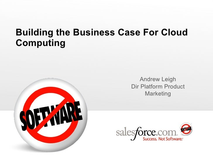 Building the Business Case For Cloud Computing Andrew Leigh Dir Platform Product Marketing