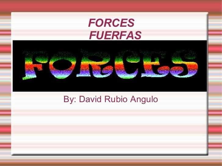 FORCES FUERFAS By: David Rubio Angulo