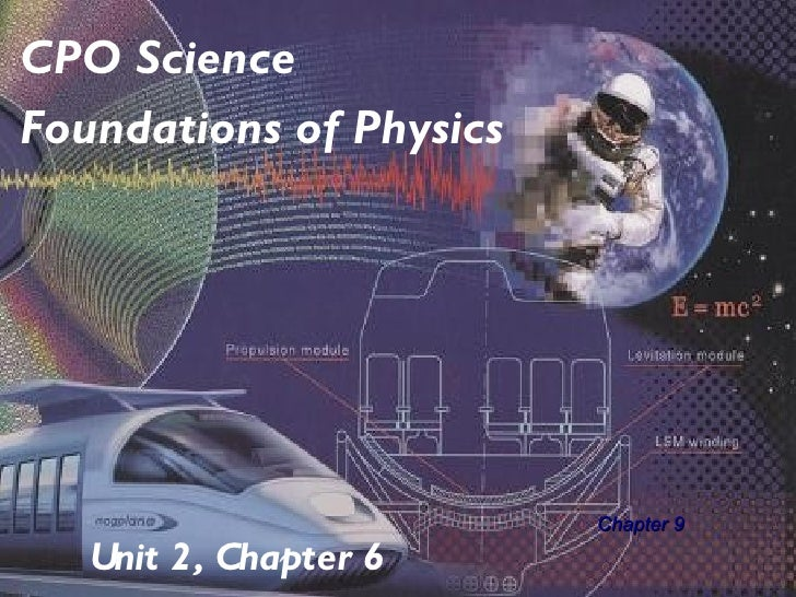 CPO ScienceFoundations of Physics                         Chapter 9   Unit 2, Chapter 6
