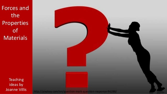 http://pixabay.com/en/question-mark-question-response-96288/  Forces and  the  Properties  of  Materials  Teaching  ideas ...