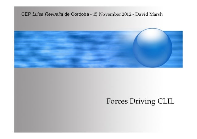 CEP Luisa Revuelta de Córdoba - 15 November 2012 - David Marsh                                     Forces Driving CLIL