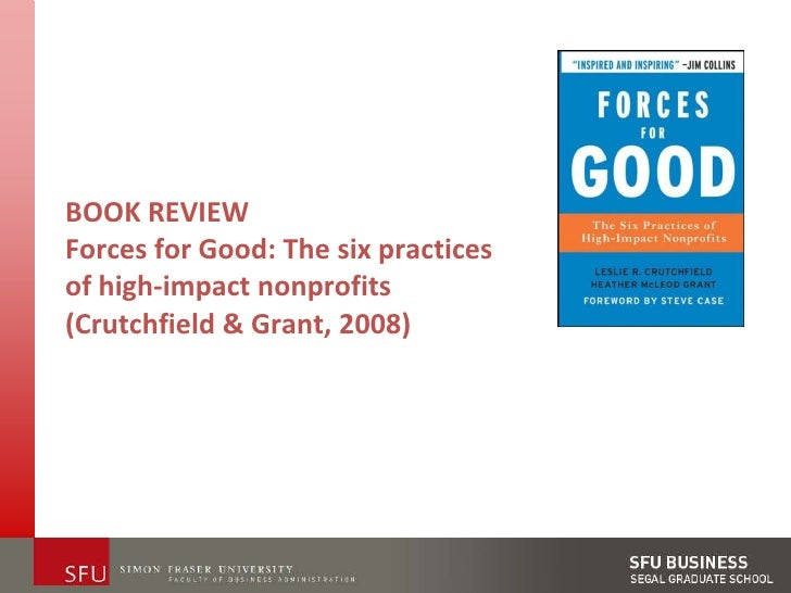 BOOK REVIEWForces for Good: The six practices of high-impact nonprofits (Crutchfield & Grant, 2008)<br />